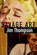 Savage Art: A Biography of Jim Thompson cover