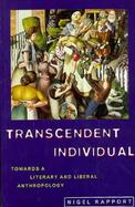 Transcendent Individual Essays Toward a Literary and Liberal Anthropology cover