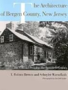 The Architecture of Bergen County, New Jersey The Colonial Period to the Twentieth Century cover