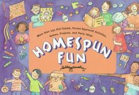Homespun Fun: More Than 250 Kid-Tested Activities, Games, Projects and Party Ideas Compiled... cover