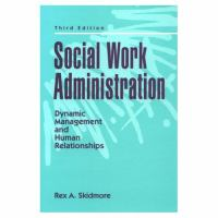 Social Work Administration: Dynamic Management and Human Relationships cover