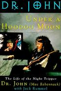 Under a Hoodoo Moon: The Life of the Night Tripper cover