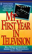 My First Year in Television: Real-World Stories from America's TV Professionals cover