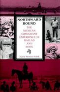 Northward Bound The Mexican Immigrant Experience in Ballad and Song cover