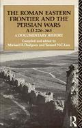 Roman Eastern Frontier and the Persian Wars, Ad 226-363: A Documentary History cover