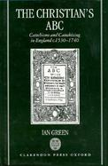 The Christian's ABC: Catechisms and Catechizing in England C. 1530-1740 cover
