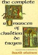 The Complete Romances of Chretien De Troyes cover