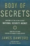 Body of Secrets Anatomy of the Ultra-Secret National Security Agency from the Cold War Through the Dawn of a New Century cover