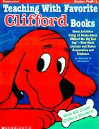 Teaching With Favorite Clifford Books Great Activities Using 15 Books About Clifford the Big Red Dog--That Build Literacy and Foster Cooperation and K cover