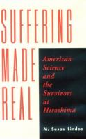 Suffering Made Real American Science and the Survivors at Hiroshima cover