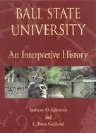 Ball State University An Interpretive History cover