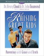 Raising Great Kids Workbook for Parents of Teenagers A Comprehensive Guide to Parenting With Grace and Truth cover