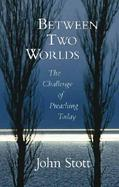 Between Two Worlds The Challenge of Preaching Today cover