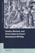 Gender, Rhetoric and Print Culture in French Renaissance Writing cover