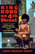 King Kong on 4th Street Families and the Violence of Poverty on the Lower East Side cover