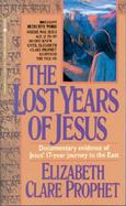 The Lost Years of Jesus: Documentary Evidence of Jesus' 17-Year Journey to the East cover