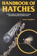 Handbook of Hatches: An Introductory Guide to the Foods Trout Eat and the Most Effective Flies to Match Them cover