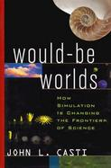 Would-Be Worlds: How the New Science of Simulation is Breaking the Complexity Barrier cover
