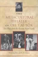 The Metacultural Theater of Oh T'Ae-Sok Five Plays from the Korean Avant-Garde cover
