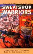 Sweatshop Warriors Immigrant Women Workers Take on the Global Factory cover