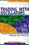 Trading With Oscillators Pinpointing Market Extremes-Theory and Practice cover