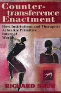 Countertransference Enactment How Institutions and Therapists Actualize Primitive Internal Worlds cover