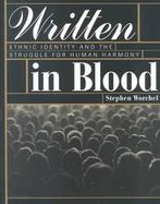 Written in Blood Ethnic Identity and the Struggle for Human Harmony cover