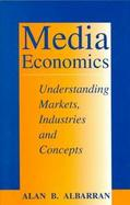Media Economics: Understanding Markets, Industries, and Concepts cover