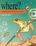 Where?: Experiments for the Young Scientist cover