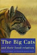 The Big Cats and Their Fossil Relatives An Illustrated Guide to Their Evolution and Natural History cover
