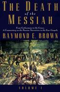 The Death of the Messiah From Gethsemane to the Grave a Commentary on the Passion Narratives in Four Gospels (volume1) cover