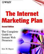 The Internet Marketing Plan: The Complete Guide to Instant Web Presence with CDROM cover