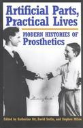 Artificial Parts, Practical Lives Modern Histories of Prosthetics cover