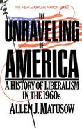 The Unraveling of America: A History of Liberalism in the 1960s cover