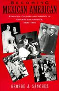 Becoming Mexican American Ethnicity, Culture, and Identity in Chicano Los Angeles, 1900-1945 cover