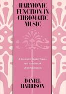 Harmonic Function in Chromatic Music A Renewed Dualist Theory and an Account of Its Precedents cover