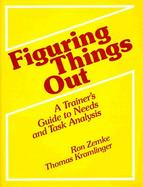 Figuring Things Out: A Trainer's Guide to Needs and Task Analysis cover