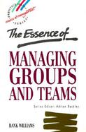 The Essence of Managing Groups and Teams cover