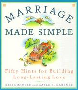 Marriage Made Simple: Fifty Hints for Building Long-Lasting Love cover