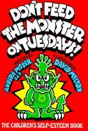 Don't Feed the Monster on Tuesdays! The Children's Self-Esteem Book cover