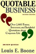 Quotable Business: Over 2500 Funny, Irreverent, and Insightful Quotations about Corporate Life cover