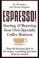 Espresso! Starting and Running Your Own Specialty Coffee Business cover