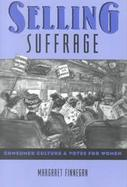 Selling Suffrage Consumer Culture and Votes for Women cover