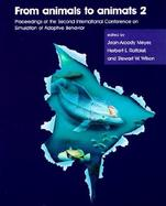 From Animals to Animats 2 Proceedings of the Second International Conference on Simulation of Adaptive Behavior cover