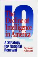 The Decline of Intelligence in America A Strategy for National Renewal cover