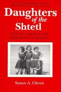 Daughters of the Shtetl Life and Labor in the Immigrant Generation cover