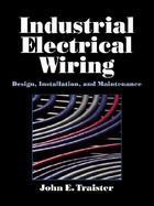 Industrial Electrical Wiring: Design, Installation, and Maintenance cover