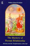 The Mystery of Human Relationship Alchemy and the Transformation of Self cover