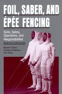 Foil, Saber, and Epee Fencing Skills, Safety, Operations, and Responsibilities cover