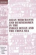 Asian Merchants and Businessmen in the Indian Ocean and the China Sea cover